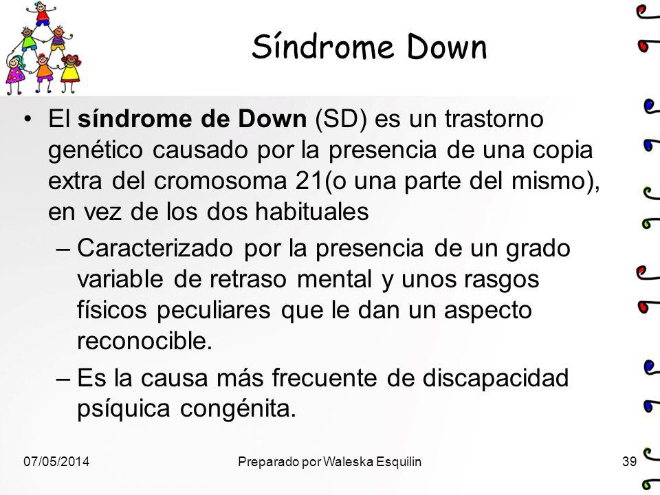 Síndrome Down El síndrome de Down (SD) es un trastorno genético causado por la presencia de una copia extra del cromosoma 21(o una parte del mismo), e