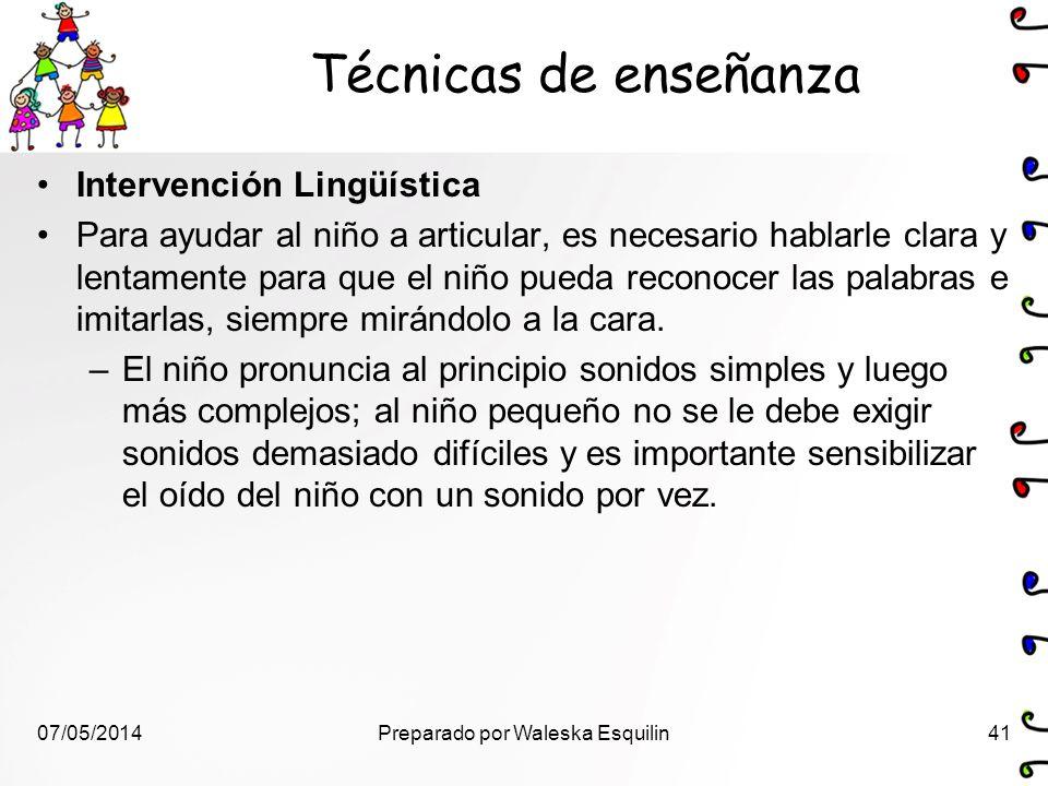 Técnicas de enseñanza Intervención Lingüística Para ayudar al niño a articular, es necesario hablarle clara y lentamente para que el niño pueda recono