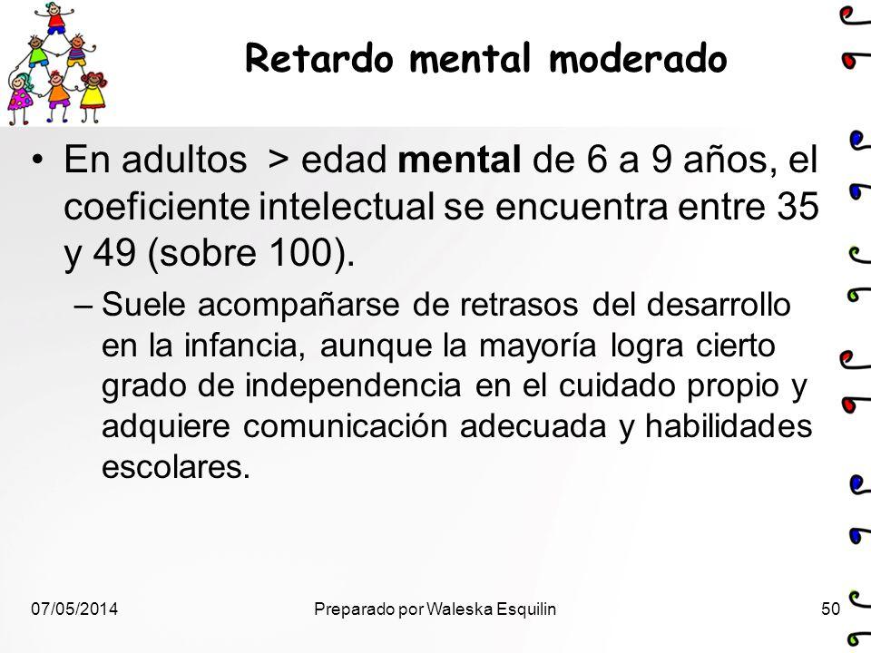 Retardo mental moderado En adultos > edad mental de 6 a 9 años, el coeficiente intelectual se encuentra entre 35 y 49 (sobre 100). –Suele acompañarse
