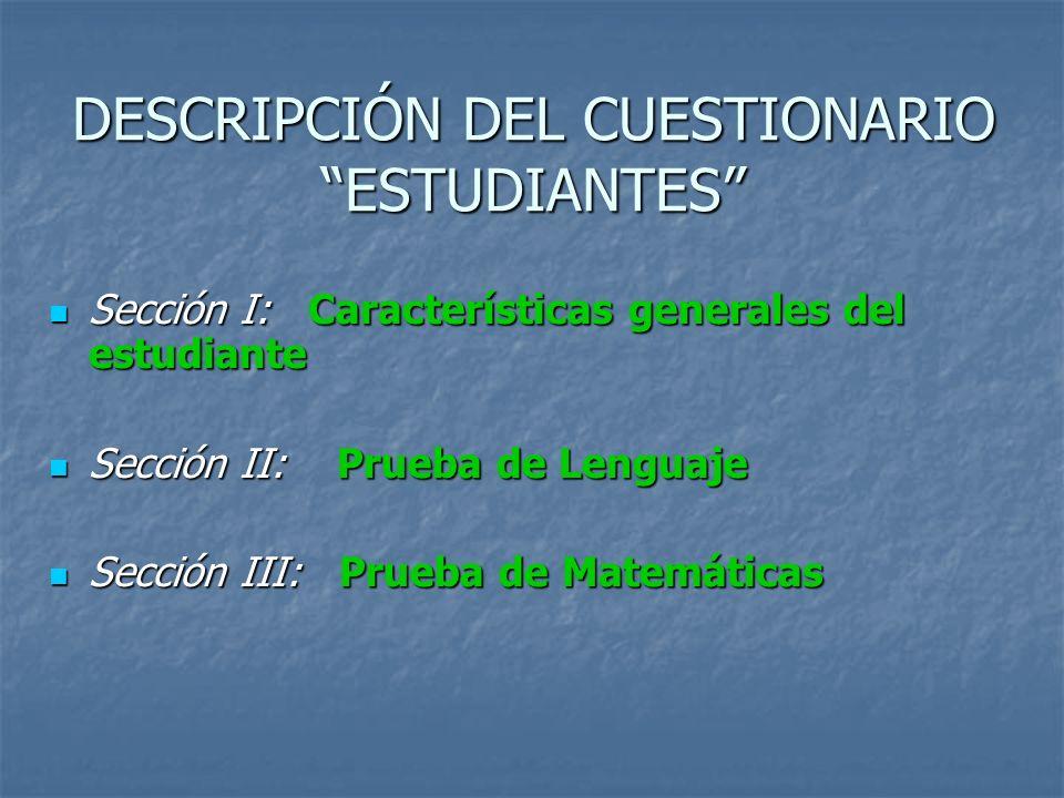 DESCRIPCIÓN DEL CUESTIONARIO ESTUDIANTES Sección I: Características generales del estudiante Sección I: Características generales del estudiante Secci