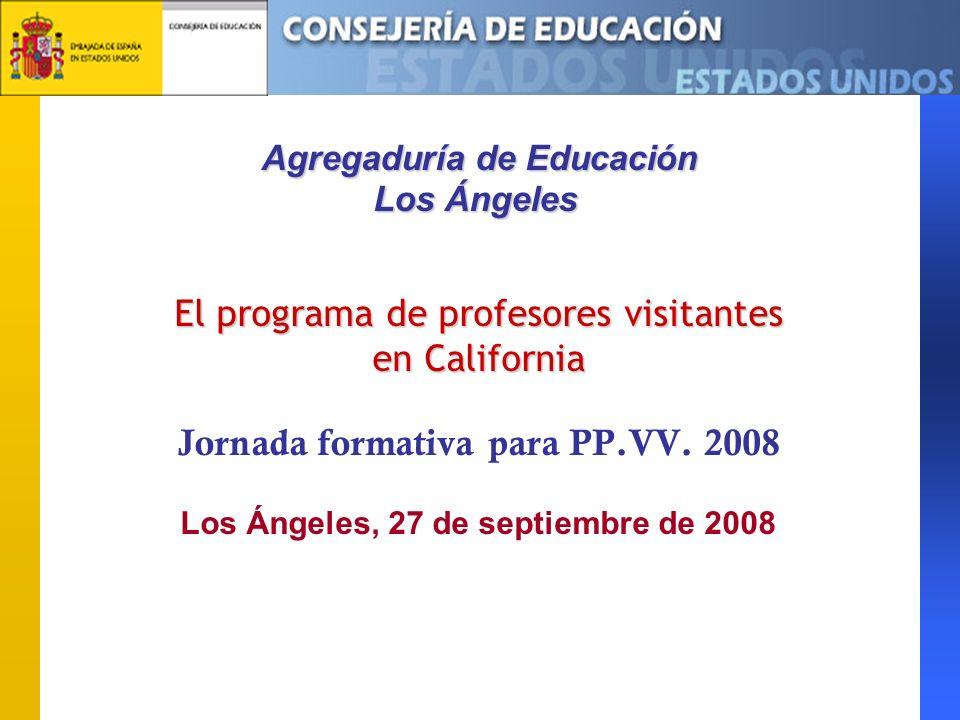 Jornada formativa para profesores visitantes Agregaduría de Educación, Los Ángeles Programa de Profesores Visitantes El programa arrancó en el Estado de California en el curso 1986- 1987 California fue el único estado participante hasta 1998 En la actualidad hay en vigor Memoranda y Acuerdos de Colaboración con Departamentos de Educación y Distritos Escolares de 31 estados.
