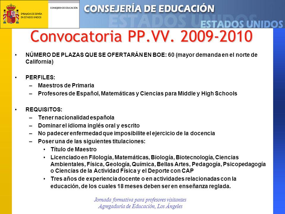 Convocatoria PP.VV. 2009-2010 NÚMERO DE PLAZAS QUE SE OFERTARÁN EN BOE: 60 (mayor demanda en el norte de California) PERFILES: –Maestros de Primaria –