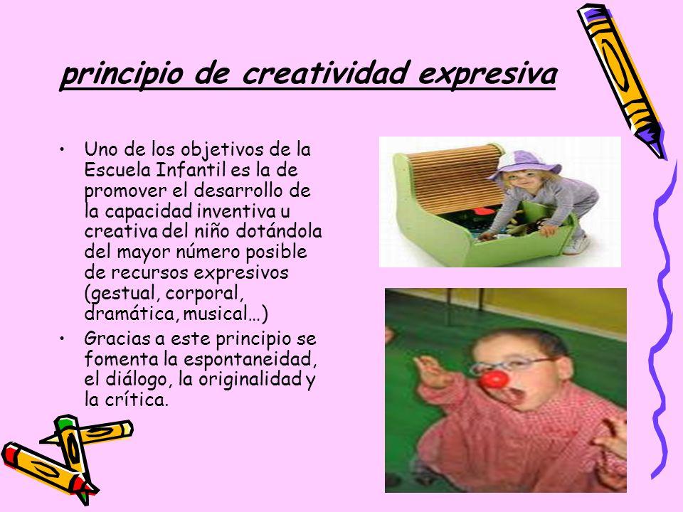 principio de creatividad expresiva Uno de los objetivos de la Escuela Infantil es la de promover el desarrollo de la capacidad inventiva u creativa de