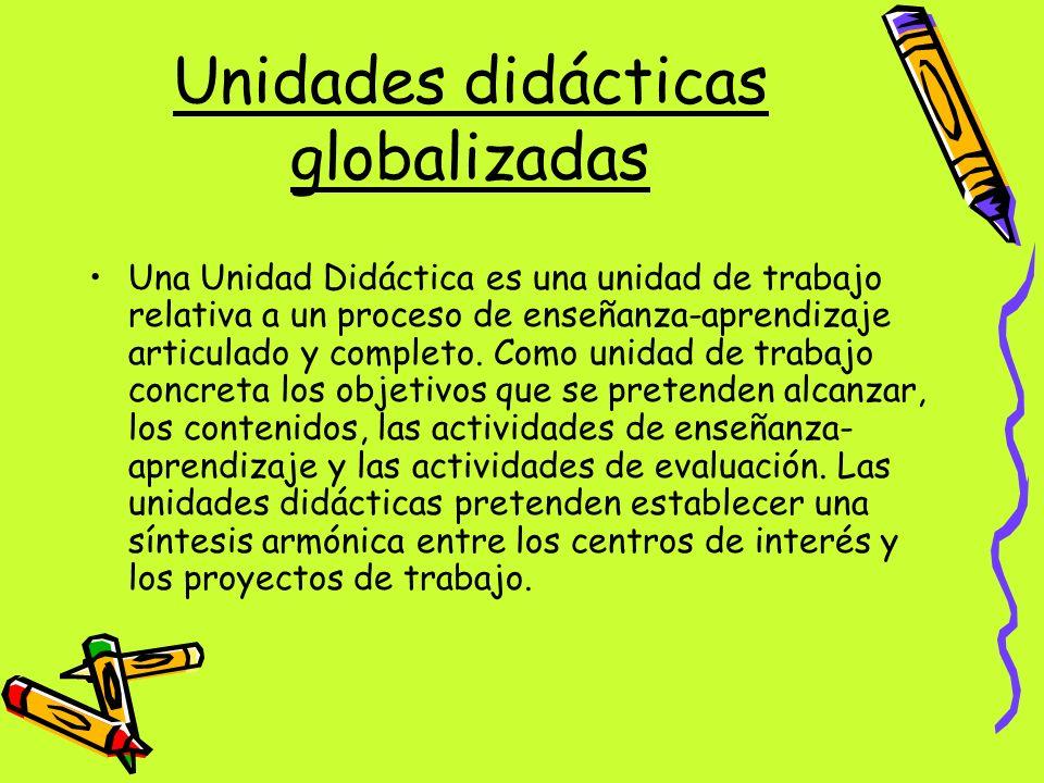Unidades didácticas globalizadas Una Unidad Didáctica es una unidad de trabajo relativa a un proceso de enseñanza-aprendizaje articulado y completo. C