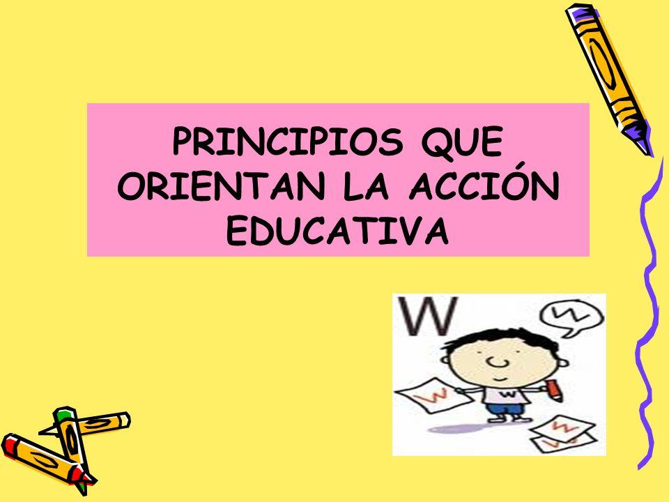 PRINCIPIOS QUE ORIENTAN LA ACCIÓN EDUCATIVA