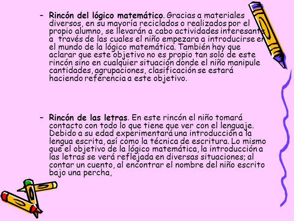 –Rincón del lógico matemático. Gracias a materiales diversos, en su mayoría reciclados o realizados por el propio alumno, se llevarán a cabo actividad