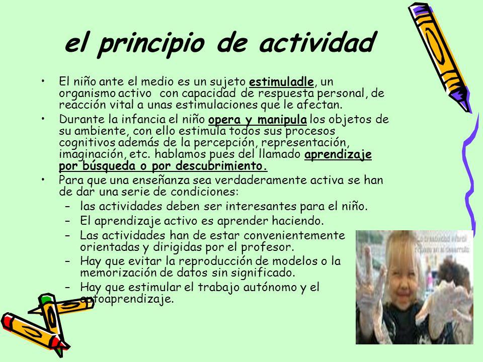 el principio de actividad El niño ante el medio es un sujeto estimuladle, un organismo activo con capacidad de respuesta personal, de reacción vital a