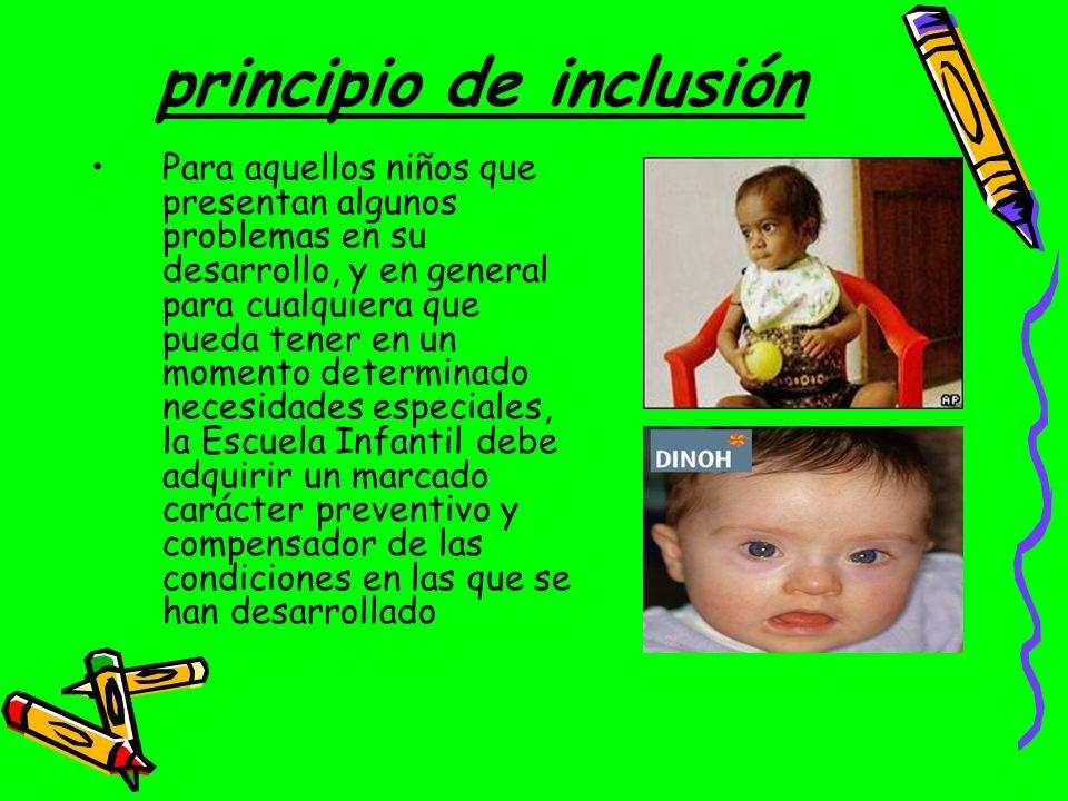 principio de inclusión Para aquellos niños que presentan algunos problemas en su desarrollo, y en general para cualquiera que pueda tener en un moment