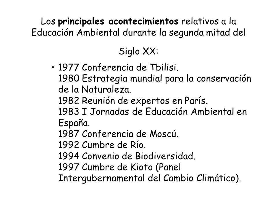 Los principales acontecimientos relativos a la Educación Ambiental durante la segunda mitad del Siglo XX: 1977 Conferencia de Tbilisi. 1980 Estrategia