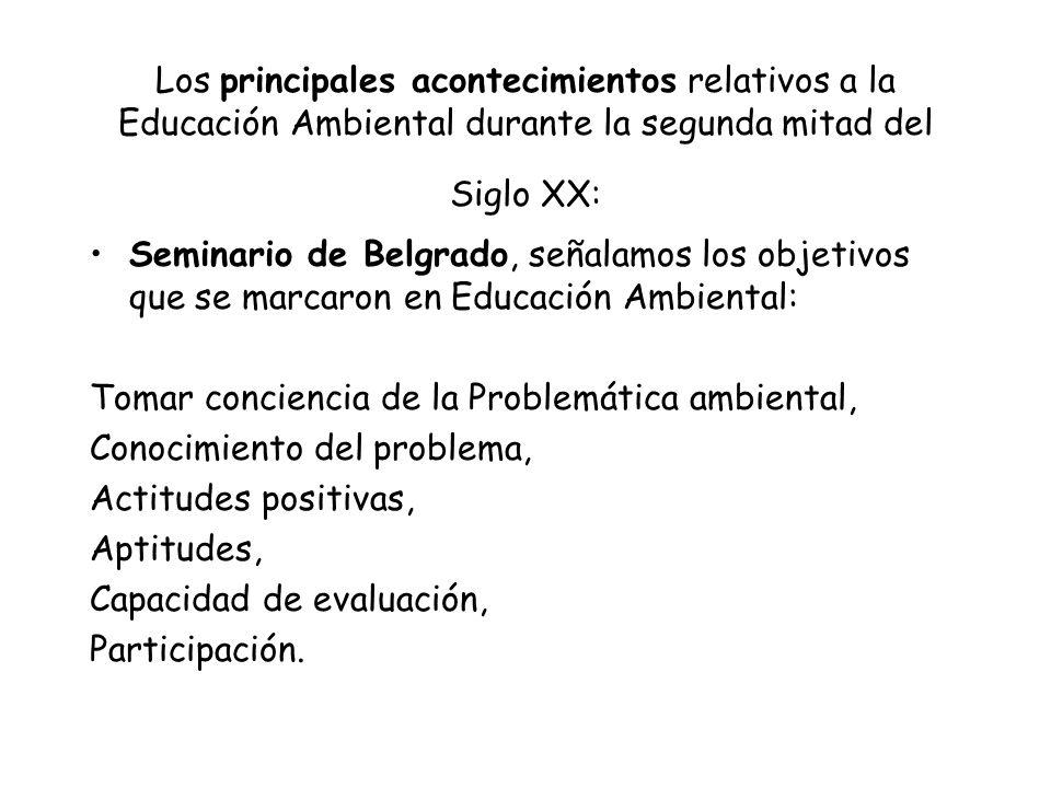 Los principales acontecimientos relativos a la Educación Ambiental durante la segunda mitad del Siglo XX: Seminario de Belgrado, señalamos los objetiv