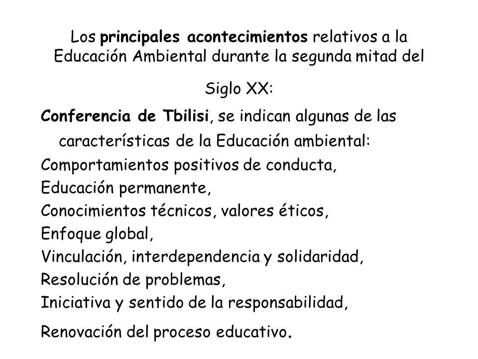 Los principales acontecimientos relativos a la Educación Ambiental durante la segunda mitad del Siglo XX: Conferencia de Tbilisi, se indican algunas d
