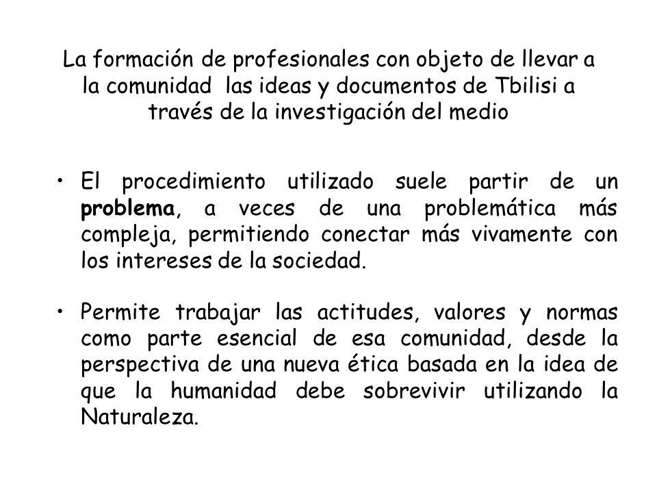 La formación de profesionales con objeto de llevar a la comunidad las ideas y documentos de Tbilisi a través de la investigación del medio El procedim