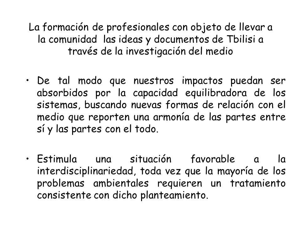 La formación de profesionales con objeto de llevar a la comunidad las ideas y documentos de Tbilisi a través de la investigación del medio De tal modo