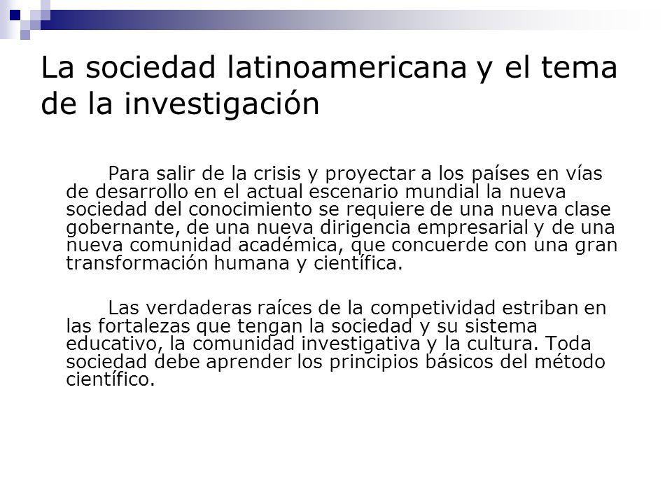La sociedad latinoamericana y el tema de la investigación Otro aspecto relevante relacionado con los retos de la sociedad latinoamericana en materia de investigación, y a lo cual se requiere dar respuesta efectiva, es lo concerniente a los cambios en el contexto global.