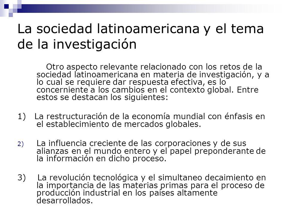 La sociedad latinoamericana y el tema de la investigación 4) La reconsideración de la deuda social contraída por los países en vías de desarrollo con sus poblaciones mas pobres.