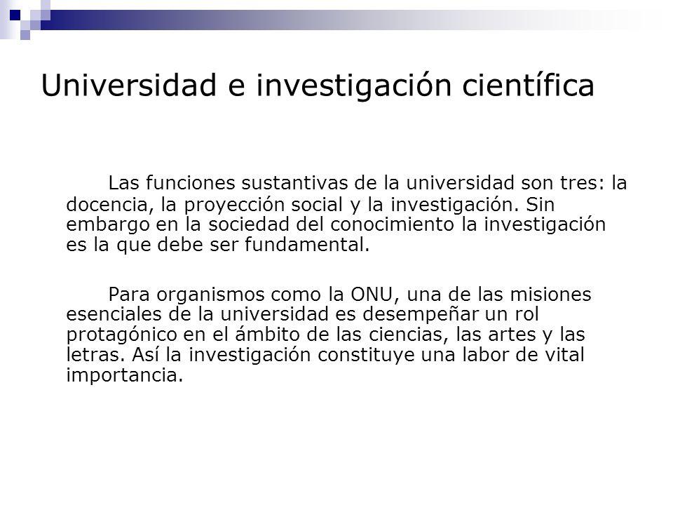 Universidad e investigación científica Las funciones sustantivas de la universidad son tres: la docencia, la proyección social y la investigación.