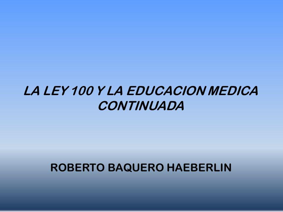 LA LEY 100 Y LA EDUCACION MEDICA CONTINUADA ROBERTO BAQUERO HAEBERLIN