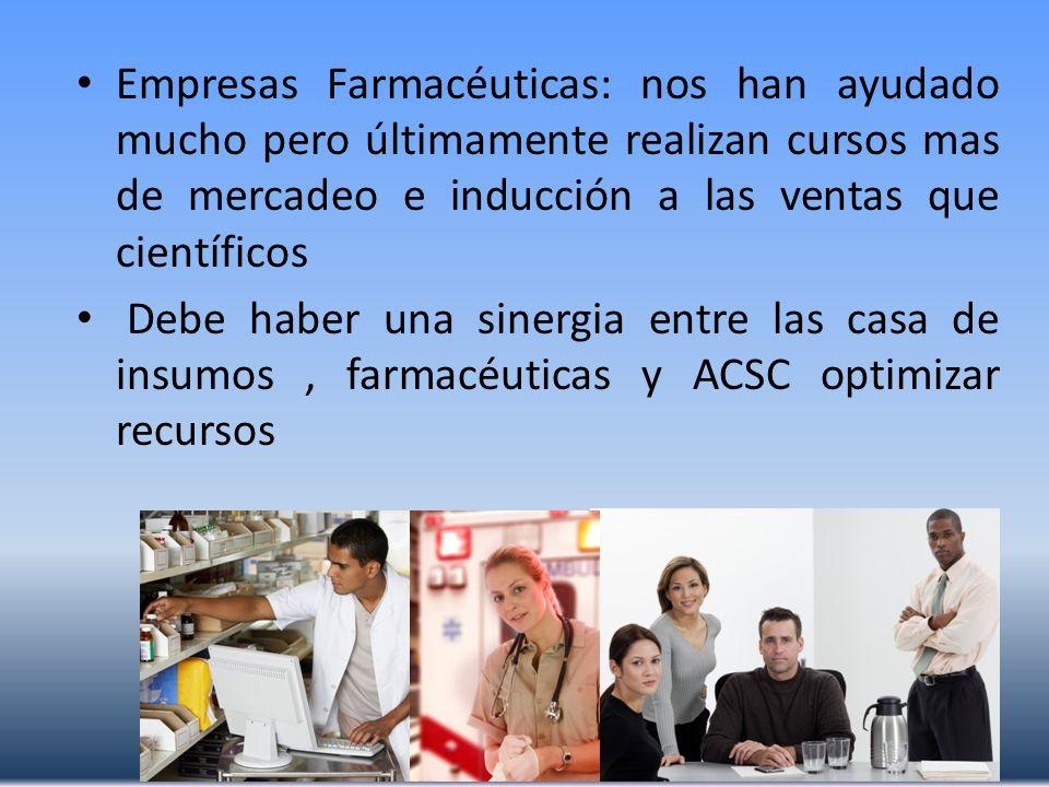 Empresas Farmacéuticas: nos han ayudado mucho pero últimamente realizan cursos mas de mercadeo e inducción a las ventas que científicos Debe haber una