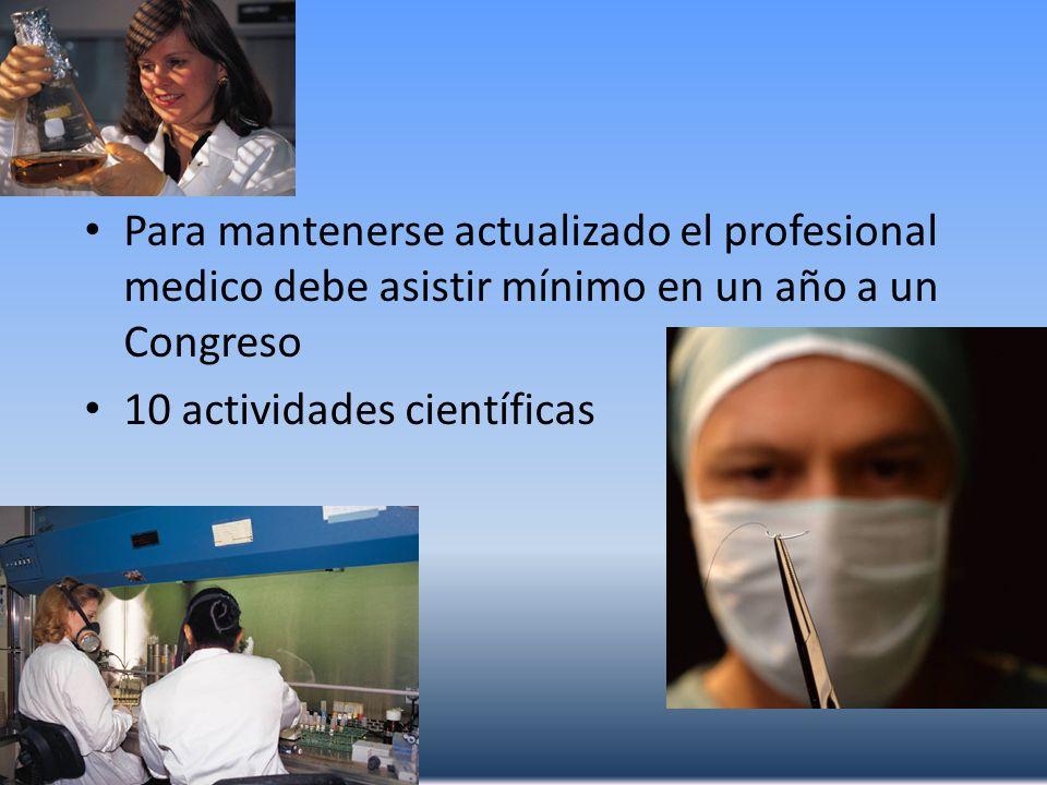 Para mantenerse actualizado el profesional medico debe asistir mínimo en un año a un Congreso 10 actividades científicas