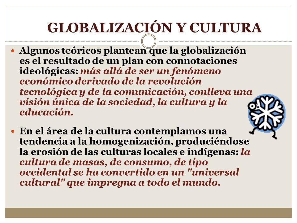 GLOBALIZACIÓN Y SOCIEDAD La globalización está generando profundos cambios en el ámbito más amplio de la organización social. Las luchas por la defens
