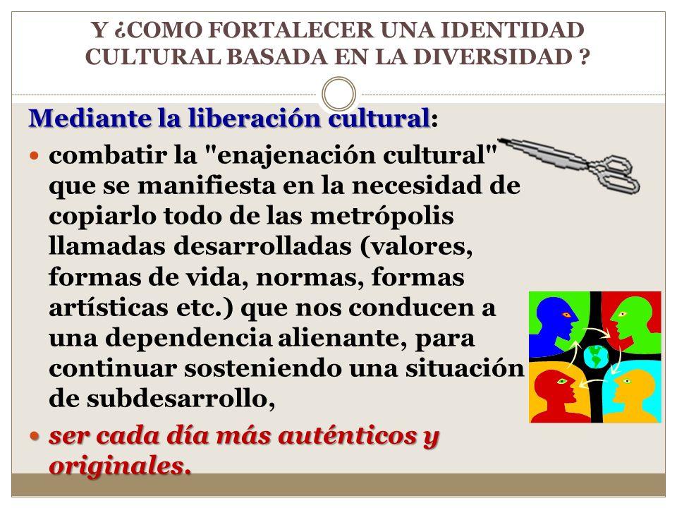 Mediante la liberación cultural Mediante la liberación cultural: erradicar prácticas etnocentristas, ser cada día menos colonizados y más concientizad