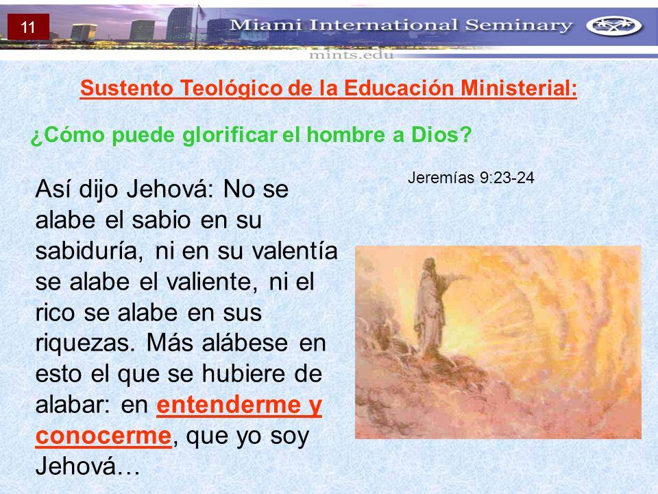 Sustento Teológico de la Educación Ministerial: ¿Cómo puede glorificar el hombre a Dios? Así dijo Jehová: No se alabe el sabio en su sabiduría, ni en