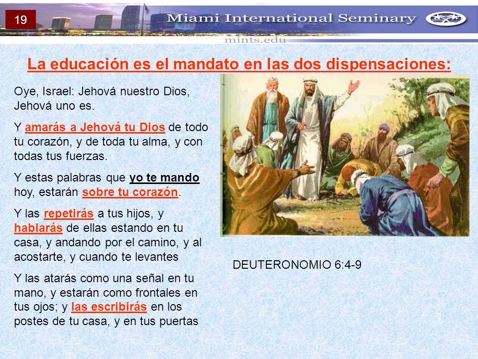 La educación es el mandato en las dos dispensaciones: Oye, Israel: Jehová nuestro Dios, Jehová uno es. Y amarás a Jehová tu Dios de todo tu corazón, y