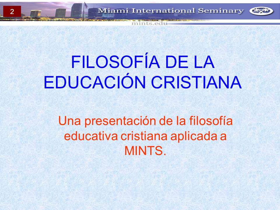 FILOSOFÍA DE LA EDUCACIÓN CRISTIANA Una presentación de la filosofía educativa cristiana aplicada a MINTS. 2