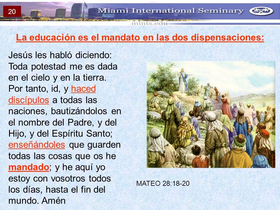 La educación es el mandato en las dos dispensaciones: Jesús les habló diciendo: Toda potestad me es dada en el cielo y en la tierra. Por tanto, id, y