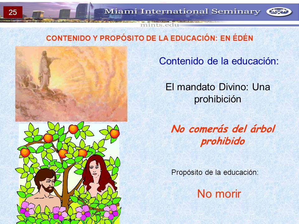 CONTENIDO Y PROPÓSITO DE LA EDUCACIÓN: EN ÉDÉN Contenido de la educación: El mandato Divino: Una prohibición No comerás del árbol prohibido Propósito