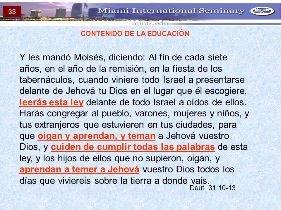 CONTENIDO DE LA EDUCACIÓN Y les mandó Moisés, diciendo: Al fin de cada siete años, en el año de la remisión, en la fiesta de los tabernáculos, cuando