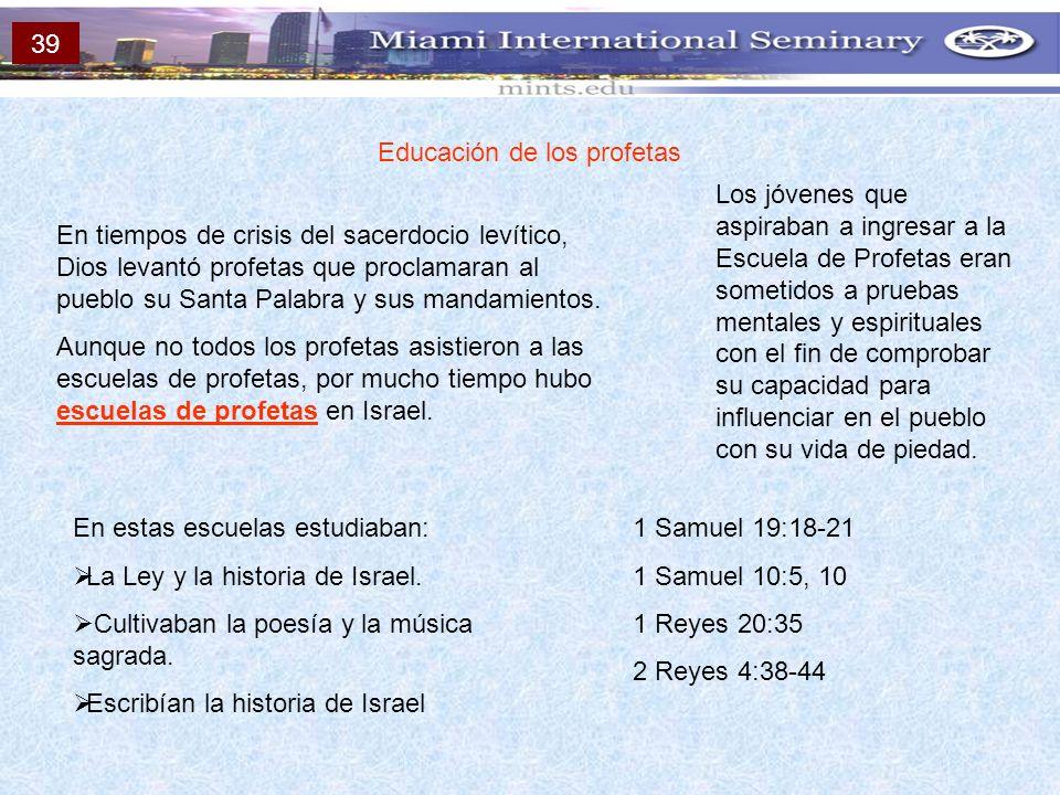 Educación de los profetas En tiempos de crisis del sacerdocio levítico, Dios levantó profetas que proclamaran al pueblo su Santa Palabra y sus mandami