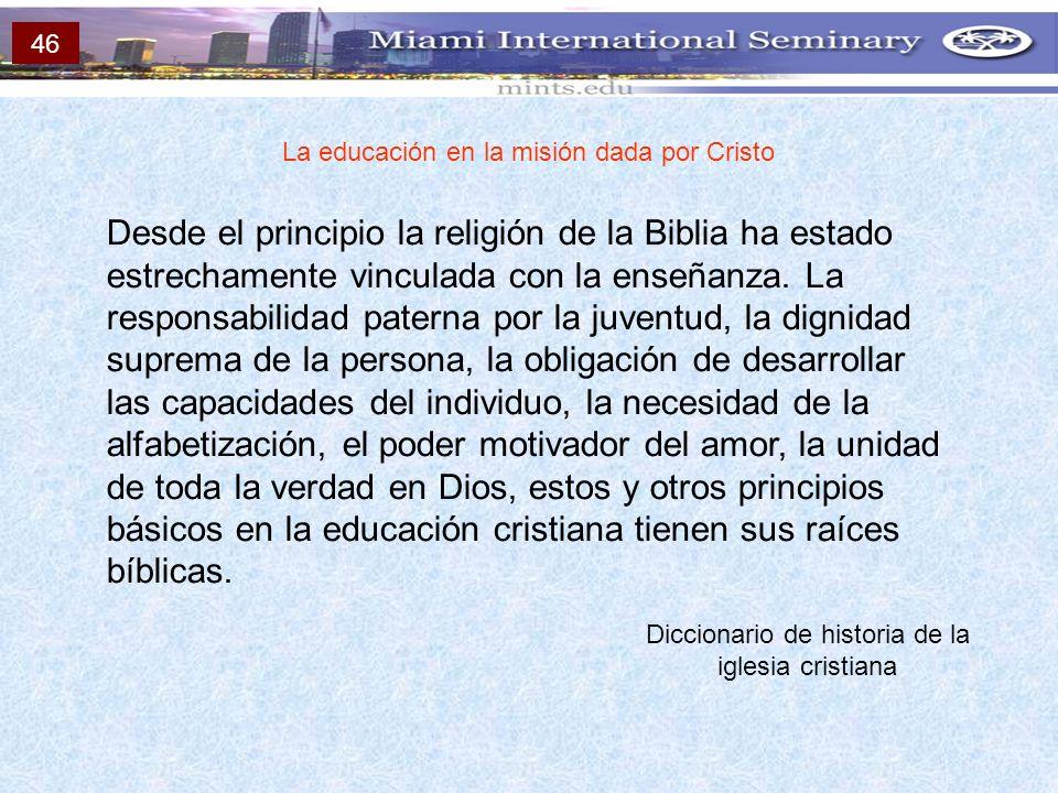 La educación en la misión dada por Cristo Desde el principio la religión de la Biblia ha estado estrechamente vinculada con la enseñanza. La responsab