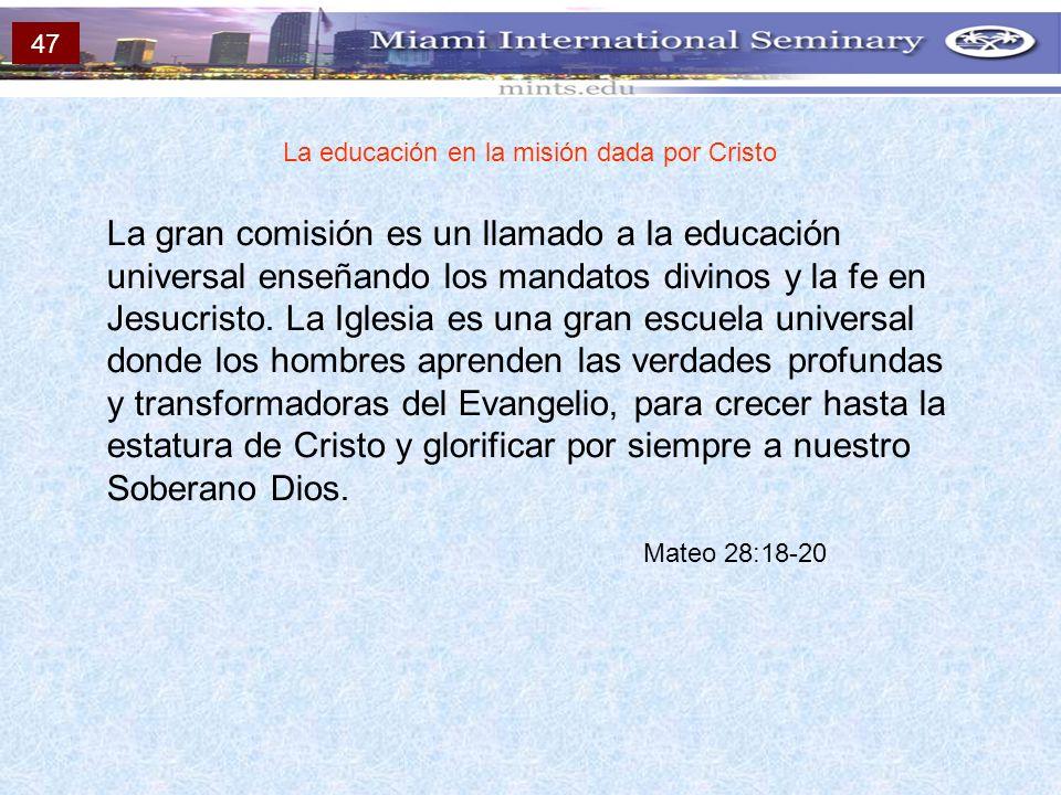 La educación en la misión dada por Cristo La gran comisión es un llamado a la educación universal enseñando los mandatos divinos y la fe en Jesucristo