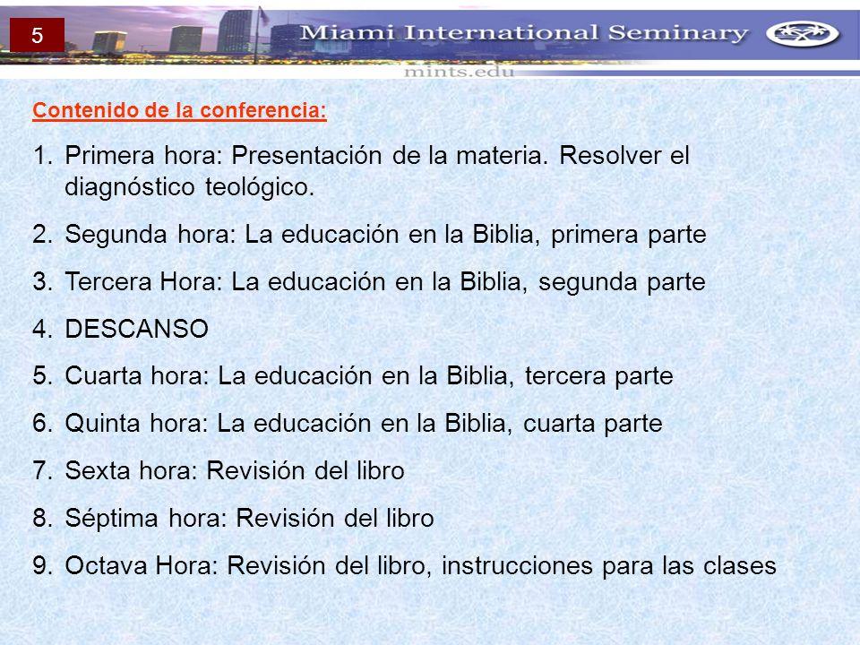 Contenido de la conferencia: 1.Primera hora: Presentación de la materia. Resolver el diagnóstico teológico. 2.Segunda hora: La educación en la Biblia,