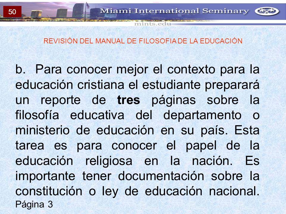 b. Para conocer mejor el contexto para la educación cristiana el estudiante preparará un reporte de tres páginas sobre la filosofía educativa del depa