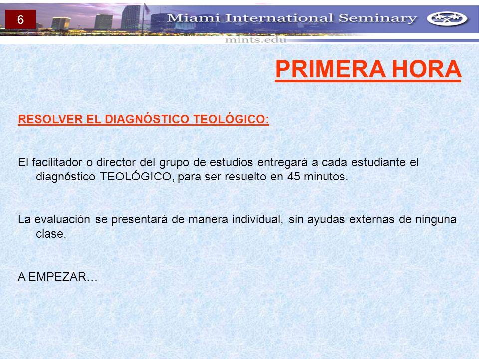 PRIMERA HORA RESOLVER EL DIAGNÓSTICO TEOLÓGICO: El facilitador o director del grupo de estudios entregará a cada estudiante el diagnóstico TEOLÓGICO,
