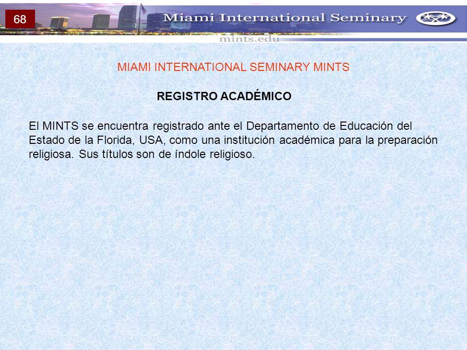 REGISTRO ACADÉMICO MIAMI INTERNATIONAL SEMINARY MINTS El MINTS se encuentra registrado ante el Departamento de Educación del Estado de la Florida, USA