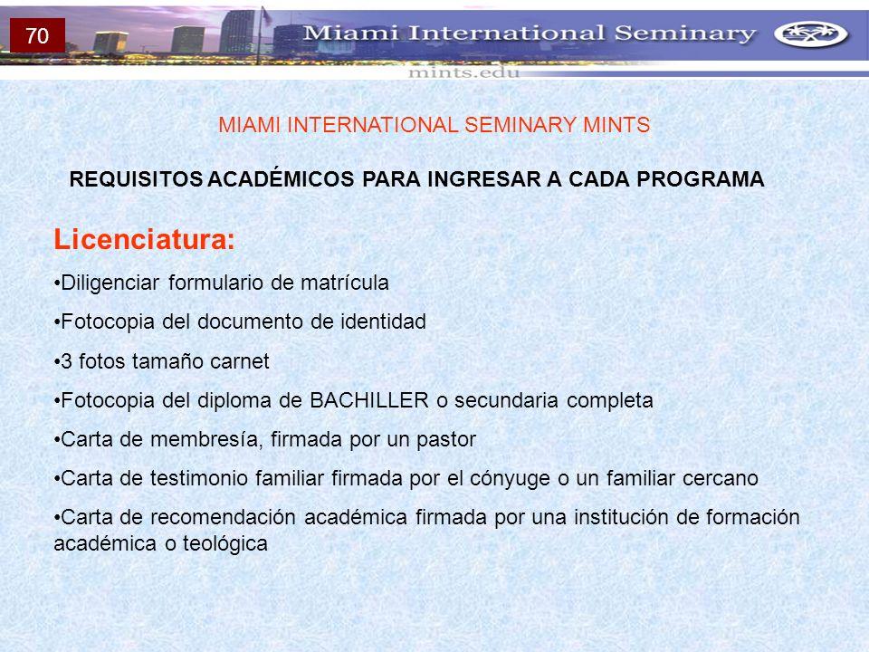 REQUISITOS ACADÉMICOS PARA INGRESAR A CADA PROGRAMA MIAMI INTERNATIONAL SEMINARY MINTS Licenciatura: Diligenciar formulario de matrícula Fotocopia del