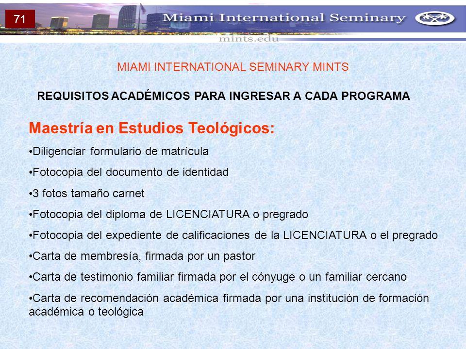 REQUISITOS ACADÉMICOS PARA INGRESAR A CADA PROGRAMA MIAMI INTERNATIONAL SEMINARY MINTS Maestría en Estudios Teológicos: Diligenciar formulario de matr