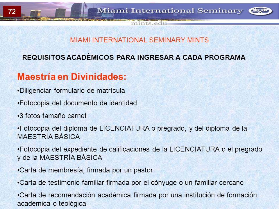 REQUISITOS ACADÉMICOS PARA INGRESAR A CADA PROGRAMA MIAMI INTERNATIONAL SEMINARY MINTS Maestría en Divinidades: Diligenciar formulario de matrícula Fo