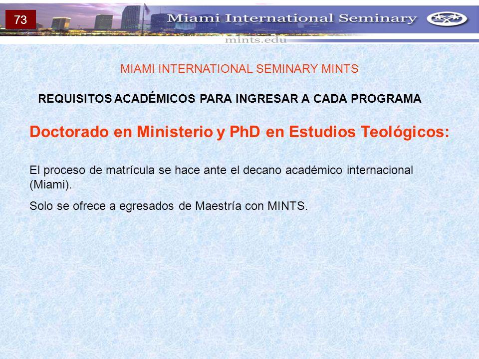REQUISITOS ACADÉMICOS PARA INGRESAR A CADA PROGRAMA MIAMI INTERNATIONAL SEMINARY MINTS Doctorado en Ministerio y PhD en Estudios Teológicos: El proces