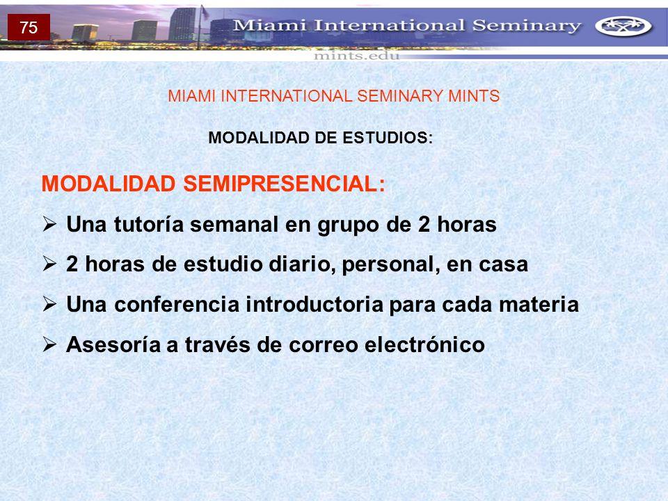 MODALIDAD DE ESTUDIOS: MIAMI INTERNATIONAL SEMINARY MINTS MODALIDAD SEMIPRESENCIAL: Una tutoría semanal en grupo de 2 horas 2 horas de estudio diario,