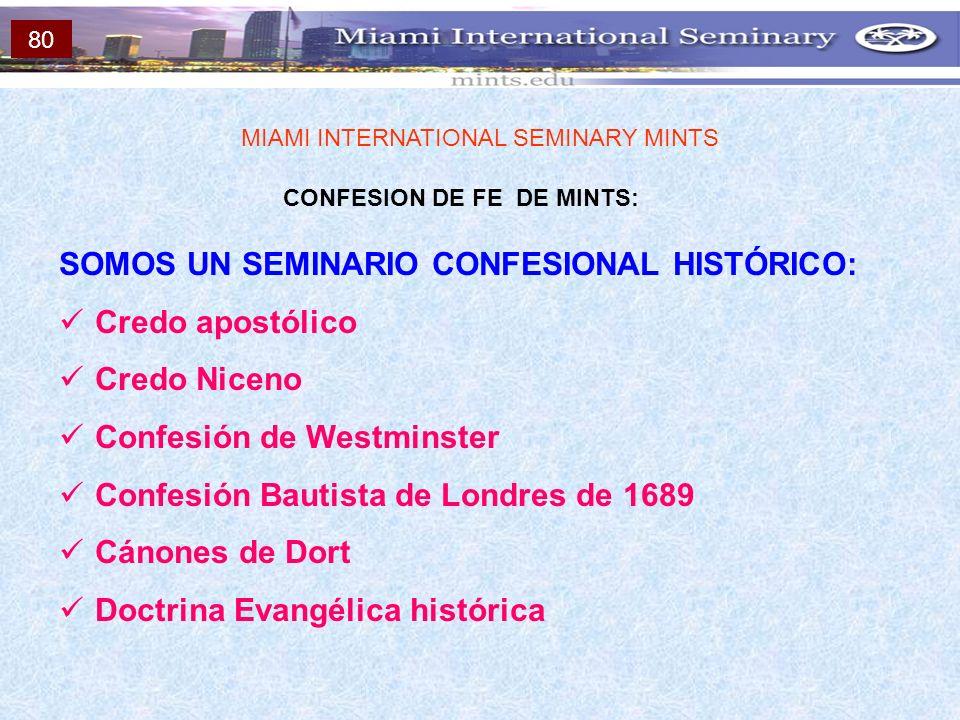 CONFESION DE FE DE MINTS: MIAMI INTERNATIONAL SEMINARY MINTS SOMOS UN SEMINARIO CONFESIONAL HISTÓRICO: Credo apostólico Credo Niceno Confesión de West