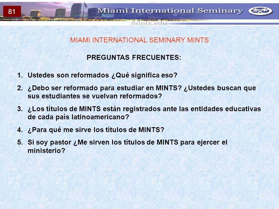 PREGUNTAS FRECUENTES: MIAMI INTERNATIONAL SEMINARY MINTS 1.Ustedes son reformados ¿Qué significa eso? 2.¿Debo ser reformado para estudiar en MINTS? ¿U