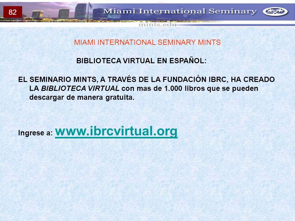 BIBLIOTECA VIRTUAL EN ESPAÑOL: MIAMI INTERNATIONAL SEMINARY MINTS EL SEMINARIO MINTS, A TRAVÉS DE LA FUNDACIÓN IBRC, HA CREADO LA BIBLIOTECA VIRTUAL c
