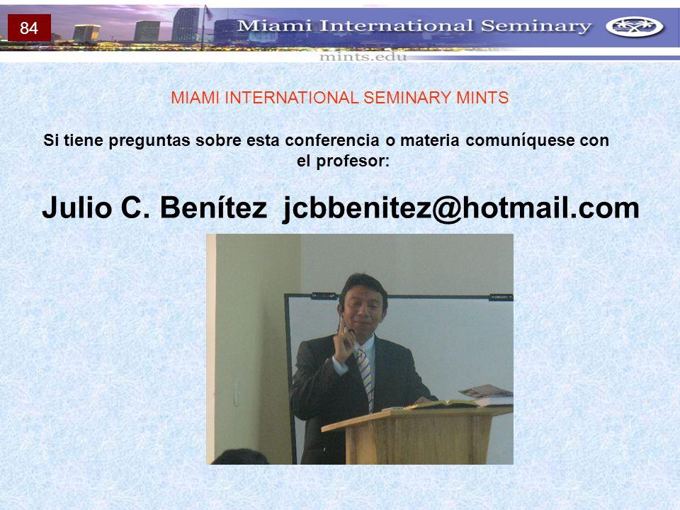 Si tiene preguntas sobre esta conferencia o materia comuníquese con el profesor: MIAMI INTERNATIONAL SEMINARY MINTS Julio C. Benítez jcbbenitez@hotmai