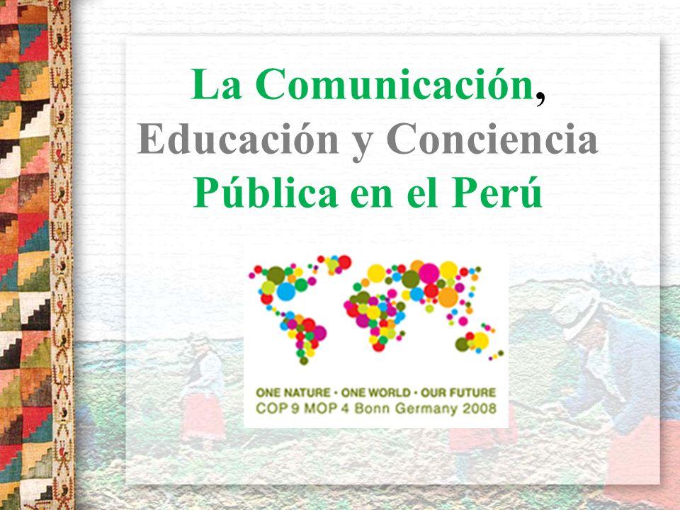 Comunicación, Educación y Conciencia Pública en el Perú Perú es uno de los 12 países Megadiversos Nuestra economía depende cerca del 60% de la Biodiversidad : agrícola, pesquera, ganadera y forestal, como en lo industrial Fuente importante de productos para el autoabastecimiento de las poblaciones locales y la importancia económica (pesca, caza, plantas medicinales, fibras, artesanías, leña, madera, tintes y colorantes, etc.) Necesitamos valorar nuestras riquezas, difundirlas y promover a la acción para su conservación !!!