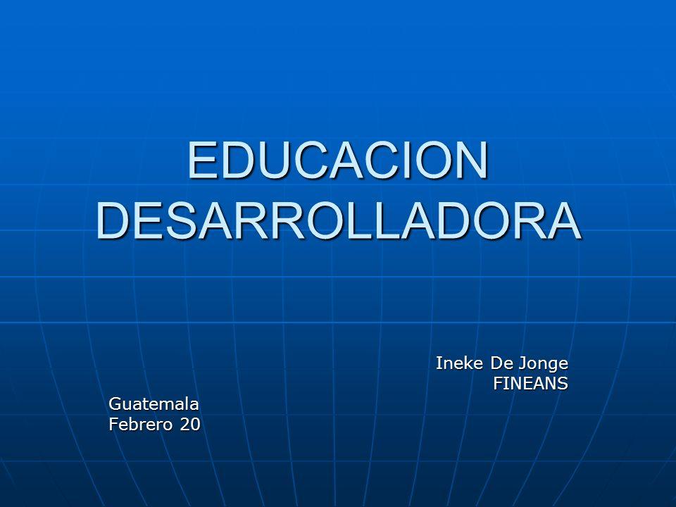 EDUCACION DESARROLLADORA Ineke De Jonge FINEANSGuatemala Febrero 20