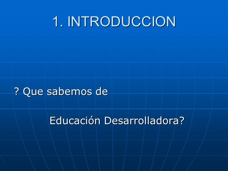 1. INTRODUCCION ? Que sabemos de Educación Desarrolladora? Educación Desarrolladora?